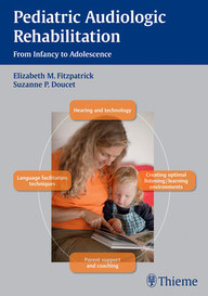 Pediatric Audiologic Rehabilitation. From Infancy to Adolescence.